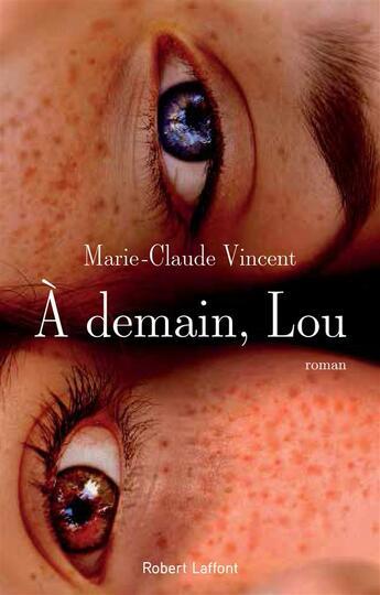 Couverture du livre « à demain, Lou » de Marie-Claude Vincent aux éditions Robert Laffont