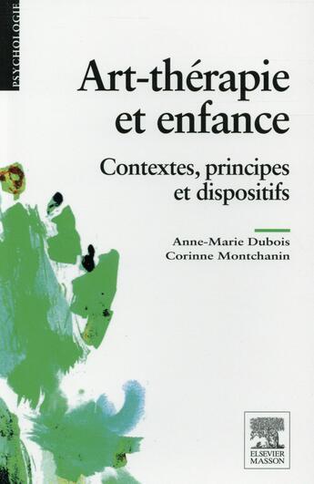 Couverture du livre « Art-thérapie et enfance » de Anne-Marie Dubois et Corinne Montchanin aux éditions Elsevier-masson