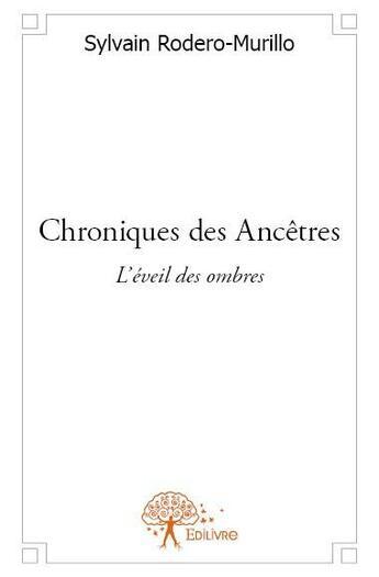 Couverture du livre « Chroniques des ancêtres » de Sylvain Rodero-Murillo aux éditions Edilivre-aparis