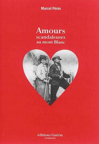 Couverture du livre « Amours scandaleuses au Mont Blanc » de Marcel Peres aux éditions Guerin