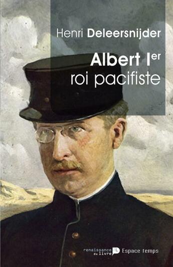 Couverture du livre « Albert 1er ; roi pacifiste » de Henri Deleersnijder aux éditions Renaissance Du Livre