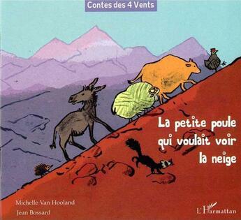 Couverture du livre « La petite poule qui voulait voir la neige » de Michelle Van Hooland et Jean Bossard aux éditions L'harmattan