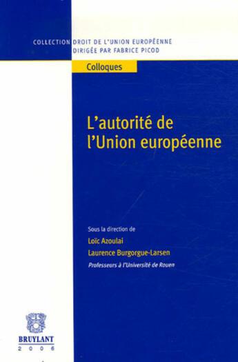 Couverture du livre « L'Autorite De L'Union Europeenne » de Loic Azoulai aux éditions Bruylant