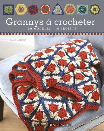 Couverture du livre « Grannys à crocheter ; 50 modèles, 10 projets » de Ellen Gormley aux éditions Ouest France