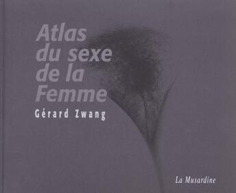 Couverture du livre « Atlas Du Sexe De La Femme » de Zwang et Rard aux éditions La Musardine