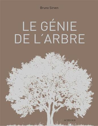 Couverture du livre « Le génie de l'arbre ; visages, paysages, usages » de Bruno Sirven aux éditions Actes Sud