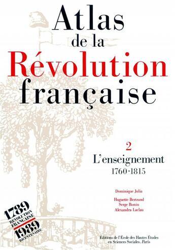 Couverture du livre « Atlas de la Révolution française t.2 ; l'enseignement 1760-1815 » de Dominique Julia aux éditions Ehess