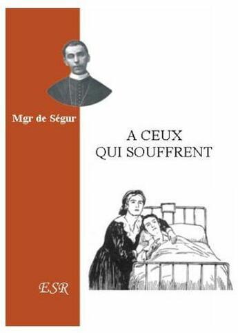 Couverture du livre « à ceux qui souffrent » de Monseigneur De Segur aux éditions Saint-remi