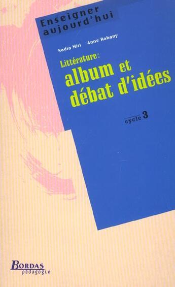 Couverture du livre « Litterature : Album Et Debat D'Idees ; Cycle 3 » de Nadia Miri et Anne Rabany aux éditions Bordas