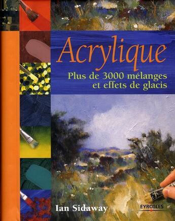 Couverture du livre « Acrylique. plus de 3000 mélanges et effets de glacis » de Sidaway I aux éditions Eyrolles