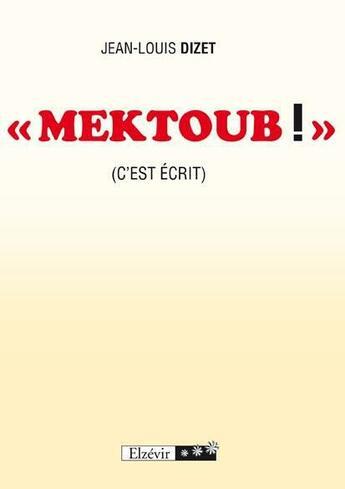 Couverture du livre « « mektoub ! » (c'est écrit) » de Jean-Louis Dizet aux éditions Elzevir