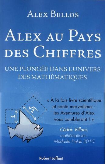 Couverture du livre « Alex au pays des chiffres ; une plongée dans l'univers des mathématiques » de Alex Bellos aux éditions Robert Laffont