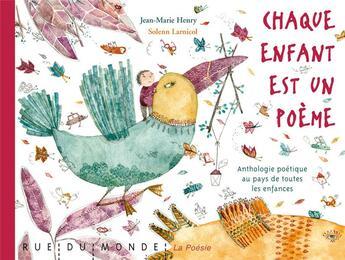 Couverture du livre « Chaque enfant est un poème ; anthologie de poèmes sur les enfances d'ici et d'ailleurs » de Solenn Larnicol et Jean-Marie Henry aux éditions Rue Du Monde