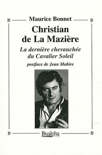 Couverture du livre « Christian de La Mazière ; la dernière chevauchée du Cavalier Soleil » de Maurice Bonnet aux éditions Dualpha