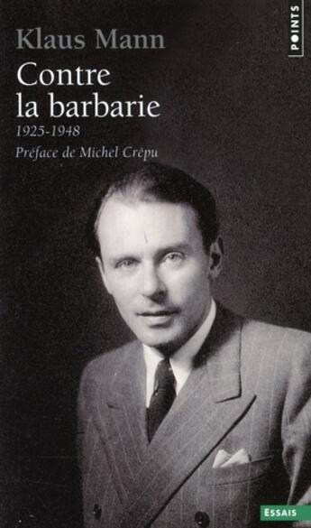 Couverture du livre « Contre la barbarie ; 1925-1948 » de Klaus Mann aux éditions Points