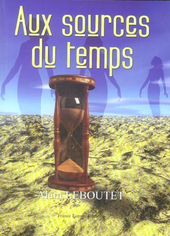 Couverture du livre « Aux Sources Du Temps » de Alain Leboutet aux éditions France Europe
