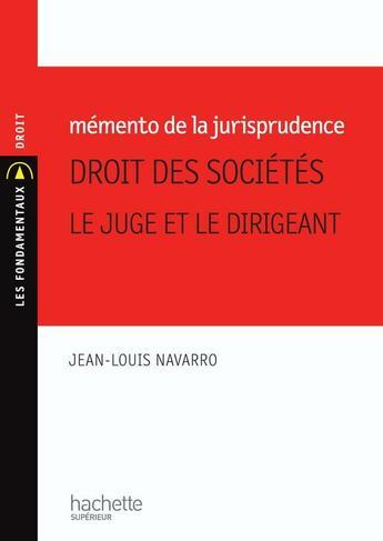 Couverture du livre « Mémento de la jurisprudence ; droit des sociétés : le juge et le dirigeant » de Jean-Louis Navarro aux éditions Hachette Education