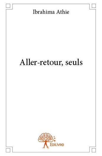 Couverture du livre « Aller-retour, seuls » de Ibrahima Athie aux éditions Edilivre-aparis