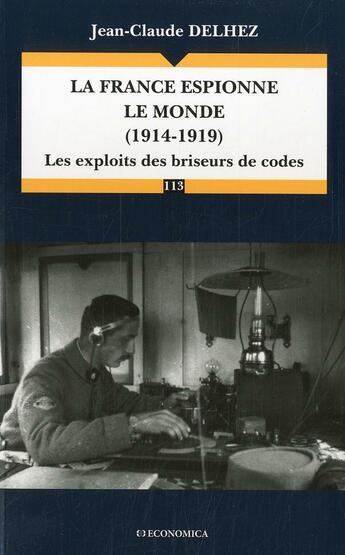 Couverture du livre « France Espionne Le Monde (1914-1919) - Les Exploits Des Briseurs De Code (La) » de Delhez/Jean-Claude aux éditions Economica