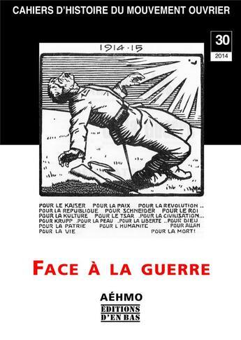 Couverture du livre « Cahiers d'histoire du mouvement ouvrier n. 30/2014 ; face à la guerre : le pacifisme et l'internationalisme » de Collectif aux éditions D'en Bas