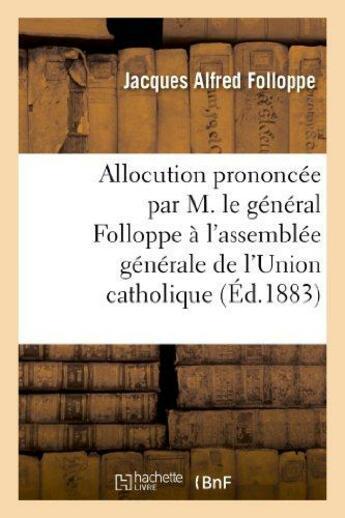 Couverture du livre « Allocution prononcee par m. le general folloppe a l'assemblee generale de l'union catholique - , le » de Folloppe J A. aux éditions Hachette Bnf