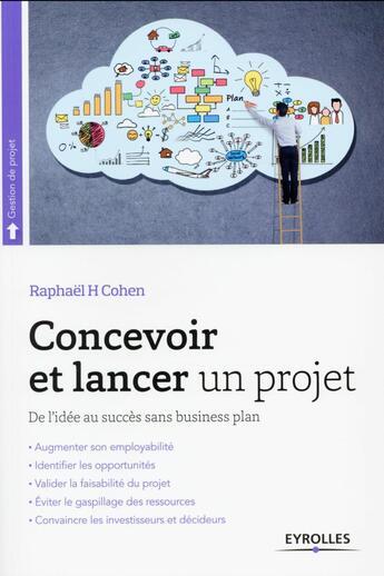 Couverture du livre « Concevoir et lancer un projet ; de l'idée au succès sans business plan (2e édition) » de Raphael Cohen aux éditions Eyrolles