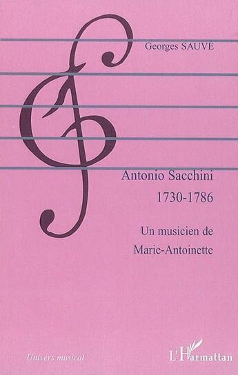 Couverture du livre « Antonio sacchini (1730-1786) ; un musicien de marie-antoinette » de Georges Sauve aux éditions Harmattan