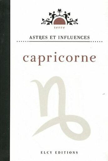 Couverture du livre « Astres et influences ; capricorne » de Collectif aux éditions Elcy