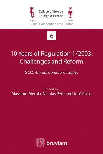 Couverture du livre « 10 years of regulation 1/2003 : challenges and reform ; GCLC Annual Conference Series » de Nicolas Petit et Jose Rivas et Massimo Merola aux éditions Bruylant