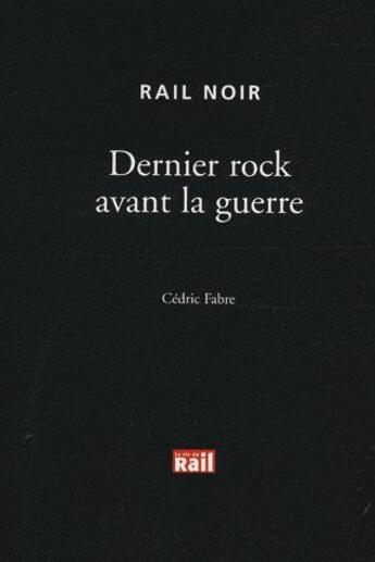 Couverture du livre « Dernier rock avant la guerre » de Cedric Fabre aux éditions La Vie Du Rail