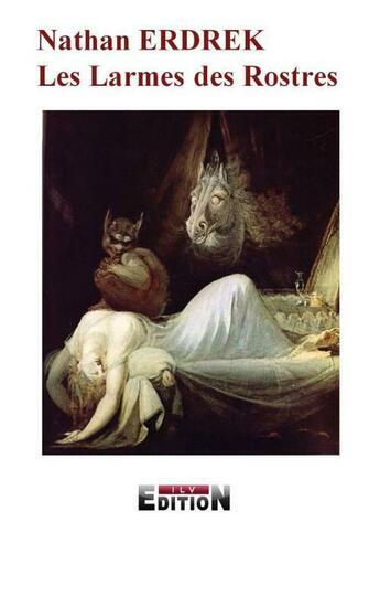 Couverture du livre « Les larmes des rostres » de Nathan Erdrek aux éditions Inlibroveritas