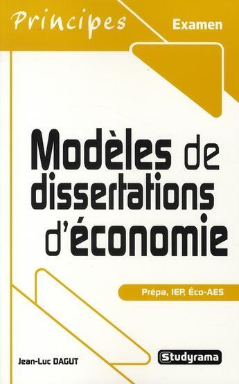 Couverture du livre « Modèles de dissertations d'économie ; prépa, IEP, éco-AES » de Jean-Luc Dagut aux éditions Studyrama