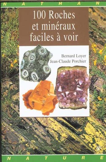 Couverture du livre « 100 Roches Et Mineraux Faciles A Voir » de Bernard Loyer et Jean-Claude Porchier aux éditions Nathan