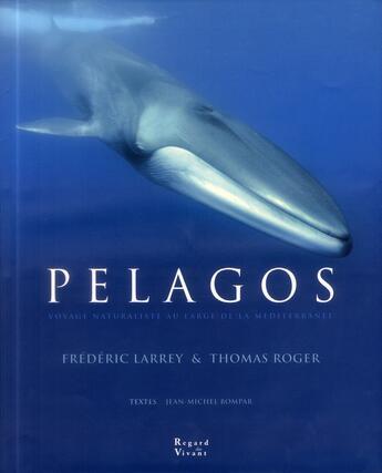 Couverture du livre « Pelagos ; voyage naturaliste au large de la Méditerranée » de Frederic Larrey et Thomas Roger aux éditions Biotope