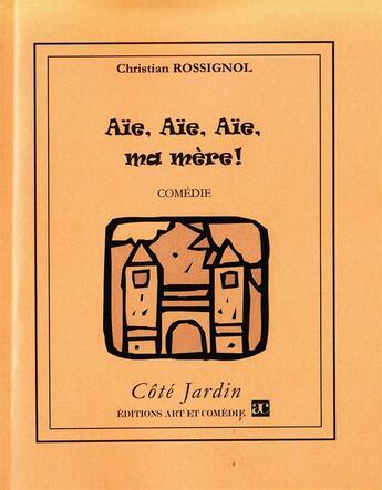 Couverture du livre « Aïe aïe aïe ma mère » de Christian Rossignol aux éditions Art Et Comedie