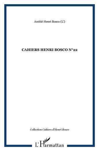 Couverture du livre « Cahiers Henri Bosco t.22 » de Amitie Henri Bosco aux éditions L'harmattan