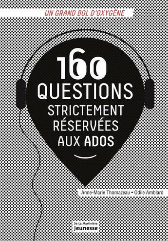 Couverture du livre « 160 questions strictement réservées aux ados » de Anne-Marie Thomazeau et Odile Amblard aux éditions La Martiniere Jeunesse