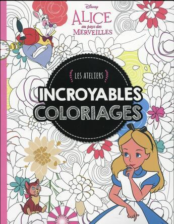 Couverture du livre « Alice 2, incroyables coloriages, ateliers disney » de Collectif aux éditions Disney Hachette