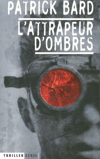 Couverture du livre « L'Attrapeur D'Ombres » de Patrick Bard aux éditions Seuil