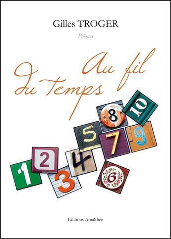Couverture du livre « Au fil du temps » de Gilles Troger aux éditions Amalthee