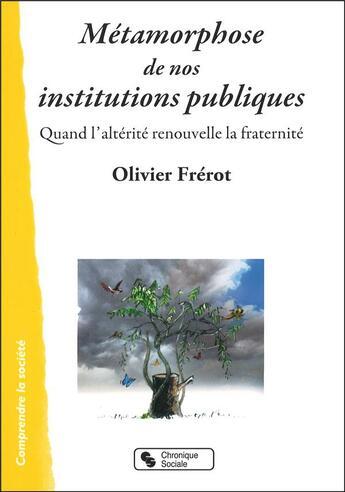 Couverture du livre « Les métamorphoses de nos institutions publiques » de Olivier Frerot aux éditions Chronique Sociale