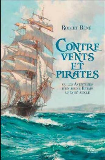 Couverture du livre « Contre vents et pirates ; ou les aventures d'un jeune Rétais au XVIIIe siècle » de Robert Bene aux éditions Geste