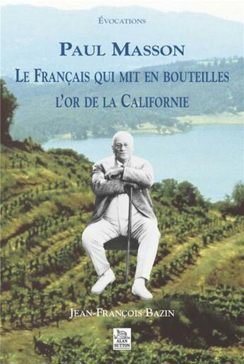 Couverture du livre « Paul Masson le français qui mit en bouteilles l'or de la Californie » de Jean-Francois Bazin aux éditions Editions Sutton