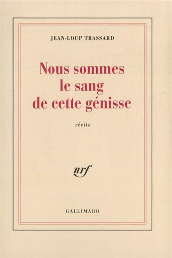 Couverture du livre « Nous sommes le sang de cette genisse » de Jean-Loup Trassard aux éditions Gallimard