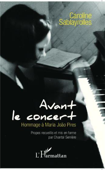 Couverture du livre « Avant le concert ; hommage à Maria Joao Pires » de Caroline Sablayrolles aux éditions L'harmattan