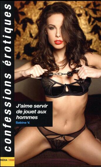 Couverture du livre « Confessions érotiques ; j'aime servir de jouet aux hommes » de Collectif aux éditions Media 1000
