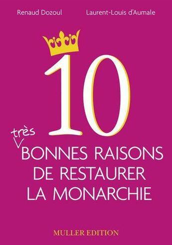 Couverture du livre « 10 Bonnes Raisons De Restaurer La Monarchie » de Dozoul D'Aumale aux éditions Muller