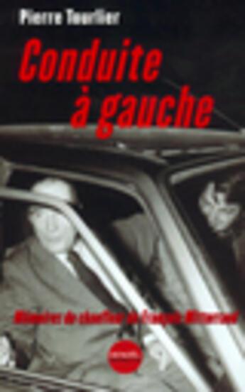 Couverture du livre « Conduite a gauche(memoires du chauffeur de francois mitterrand) » de Pierre Tourlier aux éditions Denoel