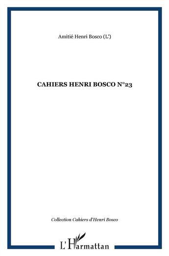 Couverture du livre « Cahiers Henri Bosco t.23 » de Amitie Henri Bosco aux éditions L'harmattan