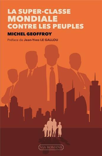 Couverture du livre « La super-classe mondiale contre les peuples » de Michel Geoffroy aux éditions Via Romana